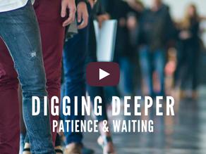 Digging Deeper: Patience & Waiting