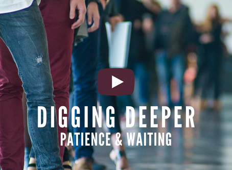 Digging Deeper: Patience & Waiting