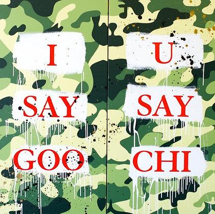 I SAY GOO , YOU SAY CHI