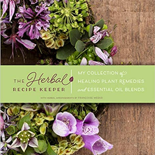 The Herbal Recipe Keeper: My Collection of Healing Plant Remedies