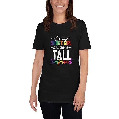Every Short Girl Needs a Tall Girlfriend Shirt - Short-Sleeve Unisex T-Shirt