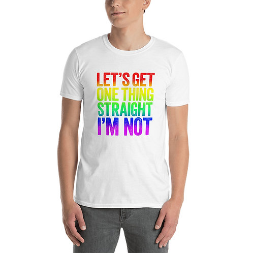 Lets get one thing straight I'm not Shirt - Short-Sleeve Unisex T-Shirt