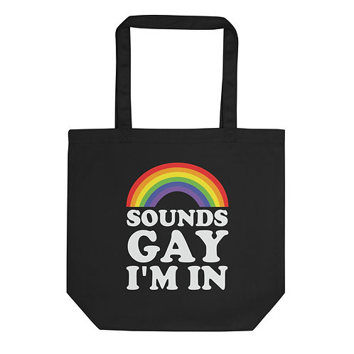Sounds Gay Im In Eco Tote Bag