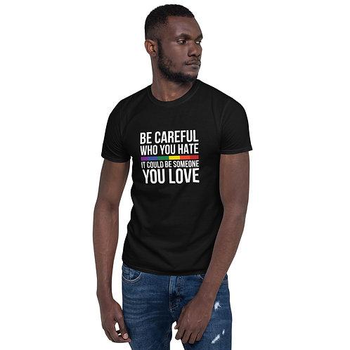 Be careful who you hate Shirt - Short-Sleeve Unisex T-Shirt