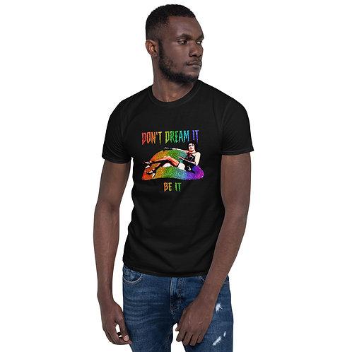 Don't Dream It Be It Shirt - Short-Sleeve Unisex T-Shirt