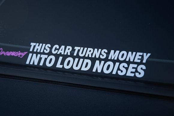 MONEY INTO LOUD NOISES...