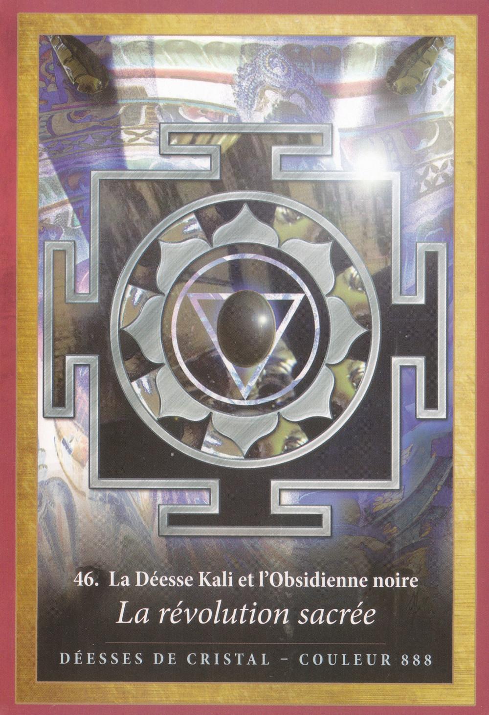 Carte de l'Oracle L'énergie des Anges et des Cristaux d'Alana Fairchild - 46 - La révolution sacrée - La Déesse Kali et l'Obsidienne noire - Energies du 27 au 29 mars 2020 : L'heure du changement a sonné, c'est la Révolution Sacrée !