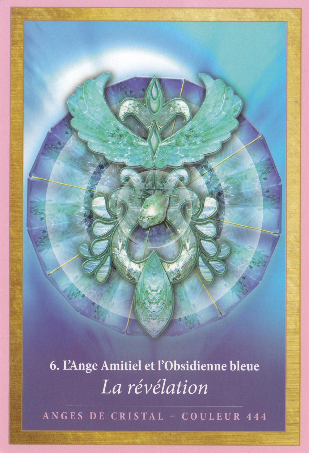 Carte tirée de L'Energie des Anges et des Cristaux d'Alana Fairchild - 6 L'Ange Amitiel et l'Obsidienne bleur, La Révélation - Energies du 18-19-20 octobre : L'heure de la Vérité à sonné, il est temps de Se Révéler !