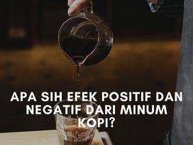 Apa Sih Efek Positif dan Negatif dari Minum Kopi?
