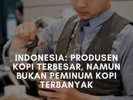 Indonesia: Produsen Kopi Terbesar, Namun Bukan Peminum Kopi Terbanyak