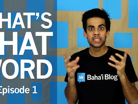 What's That Word | Episode 1 (Baha'i Blog Series)