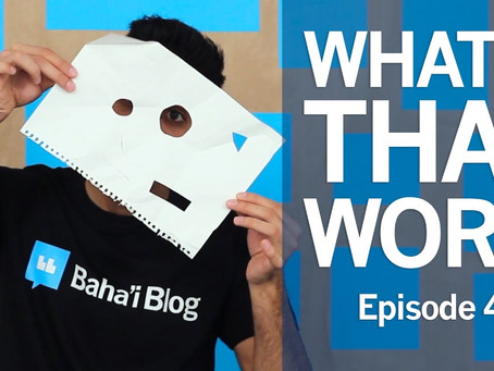 What's That Word | Episode 4 (Baha'i Blog Series)