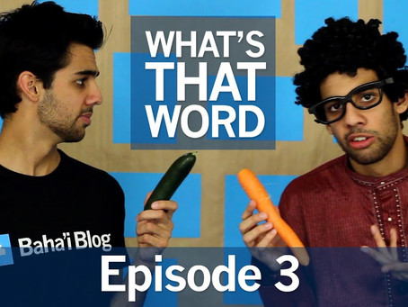 What's That Word | Episode 3 (Baha'i Blog Series)