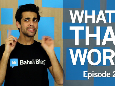 What's That Word | Episode 2 (Baha'i Blog Series)
