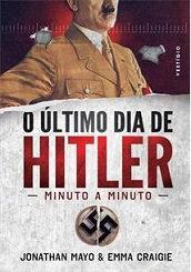 Ultimo Dia de Hitler, O: Minuto a Minu