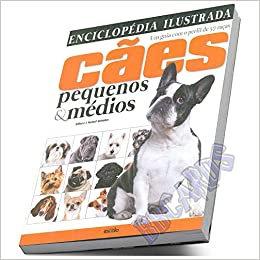 Enciclopédia ilustrada cães pequenos & médios