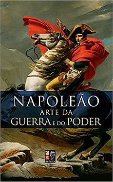 Napoleão. A Arte da Guerra e do Poder