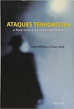 Ataques Terroristas. A Face Oculta Da Vulnerabilidade Ataques Terroristas.