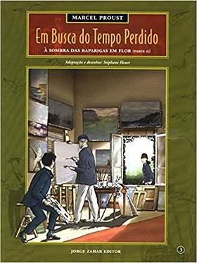 Em Busca Do Tempo Perdido - Volume 3. À Sombra Das Raparigas Em Flor (Parte II)