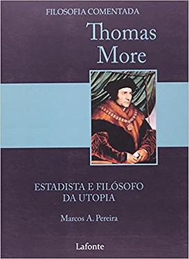 Thomas More. Estadista e Filósofo da Utopia - Coleção Filosofia Comentada