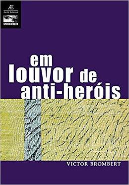 Em Louvor de Anti-heróis: Figuras e Temas da Moderna Literatura Europeia