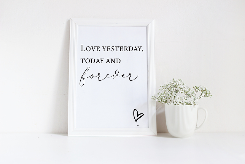 Love yesterday, today and forever