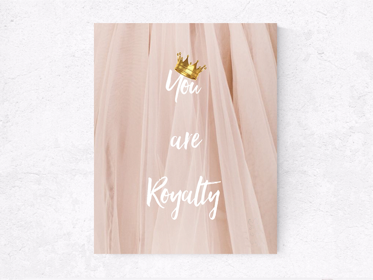 You are Royalty