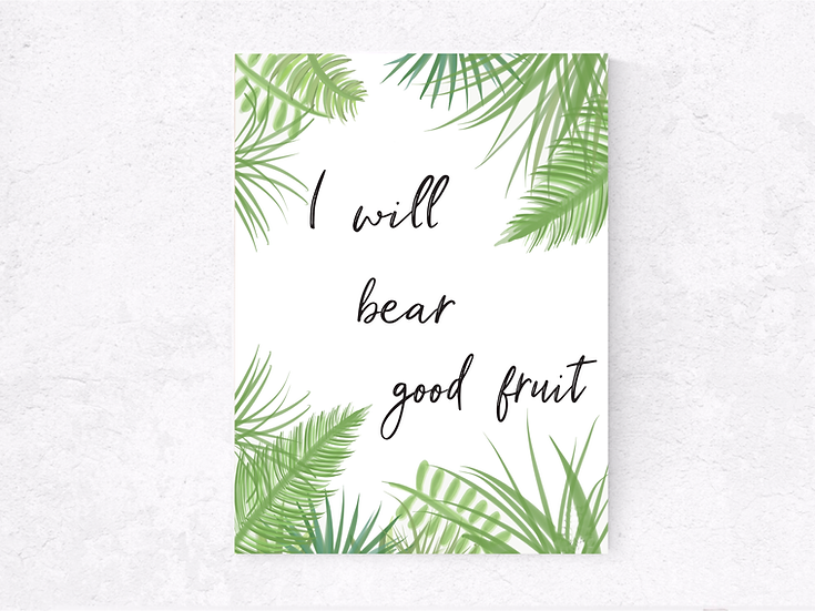 I will bear good fruit