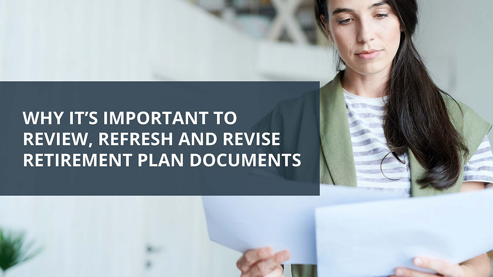 Why it's Important to Review, Revise and Refresh Retirement Plan Documents