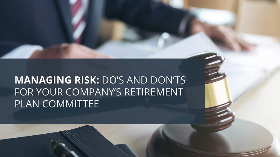 Managing Risk Do's and Dont's for Your Retirement Plan Committee