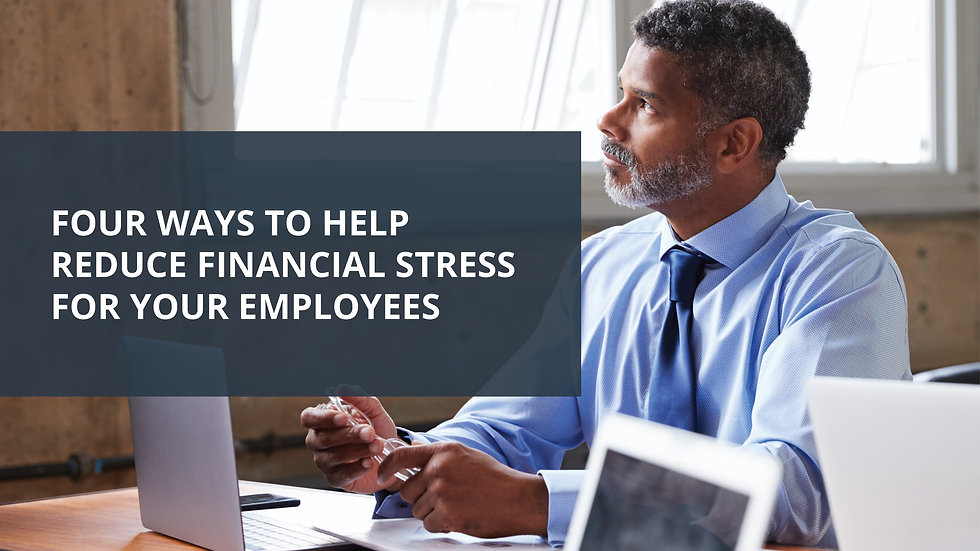 Four Ways to Help Reduce Financial Stress for Your Employees