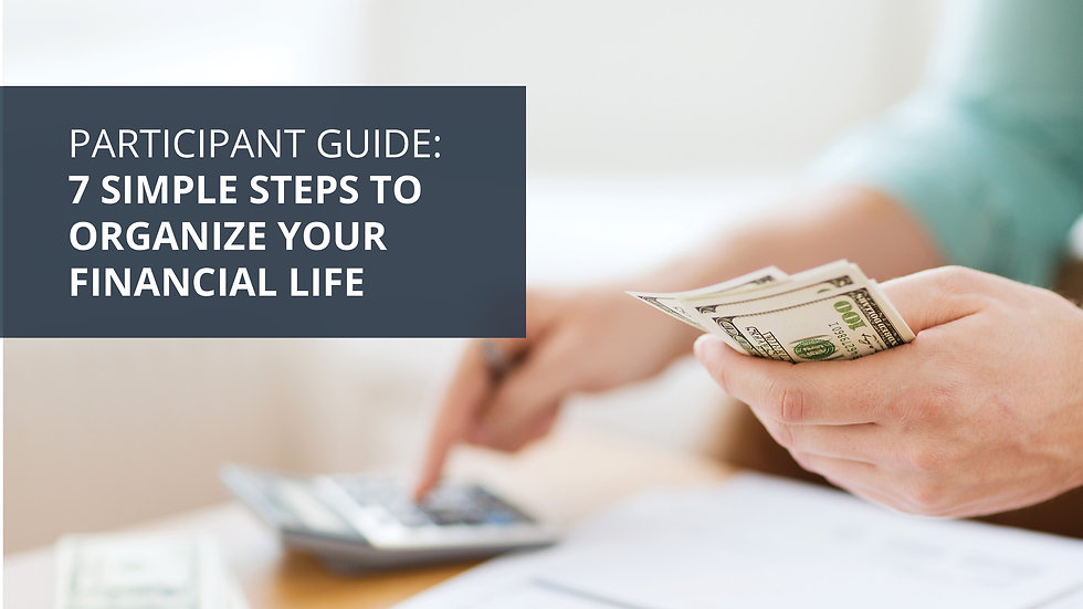 7 Steps to Organize Your Financial Life