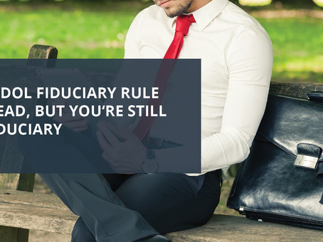 Blog Article: The DOL Rule is Dead but You're Still a Fiduciary
