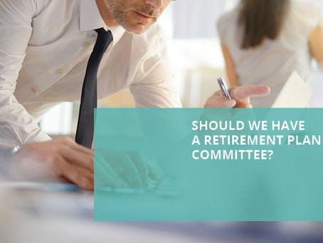 Blog Article: Should We Have a Retirement Plan Committee