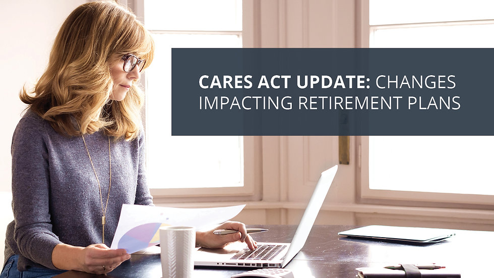 The CARES Act Impact on Retirement Plans