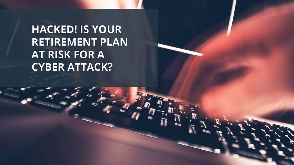 Hacked! Is Your Retirement Plan at Risk for a Cyber Attack