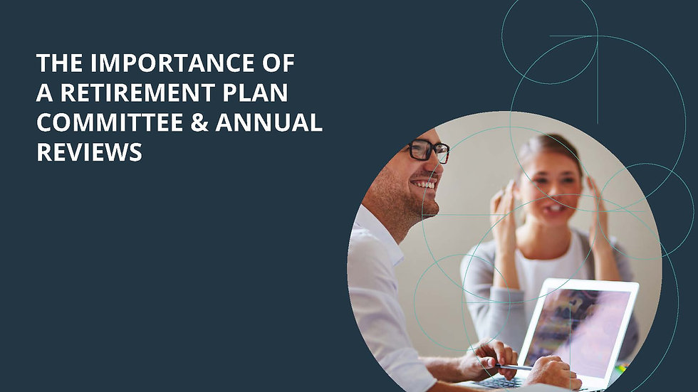 The Importance of Retirement Plan Committee and Annual Reviews