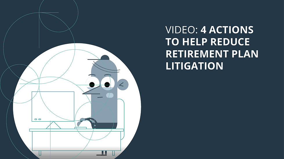 4 Actions to Help Reduce Retirement Plan Litigation