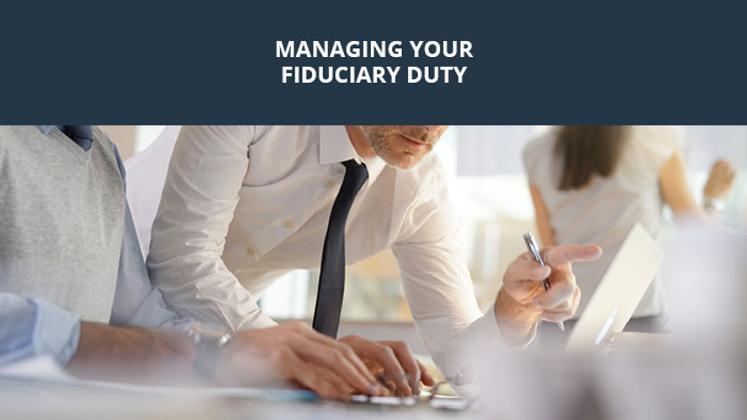 Managing Your Fiduciary Duty