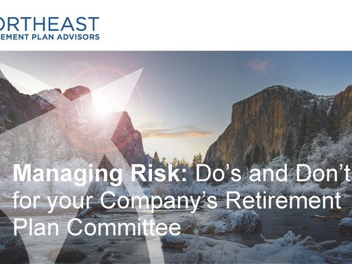 Managing Risk: Do's and Don'ts for Your Company's Retirement Plan Committee