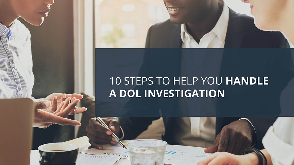 10 Steps to Help You Handle a DOL Investigation