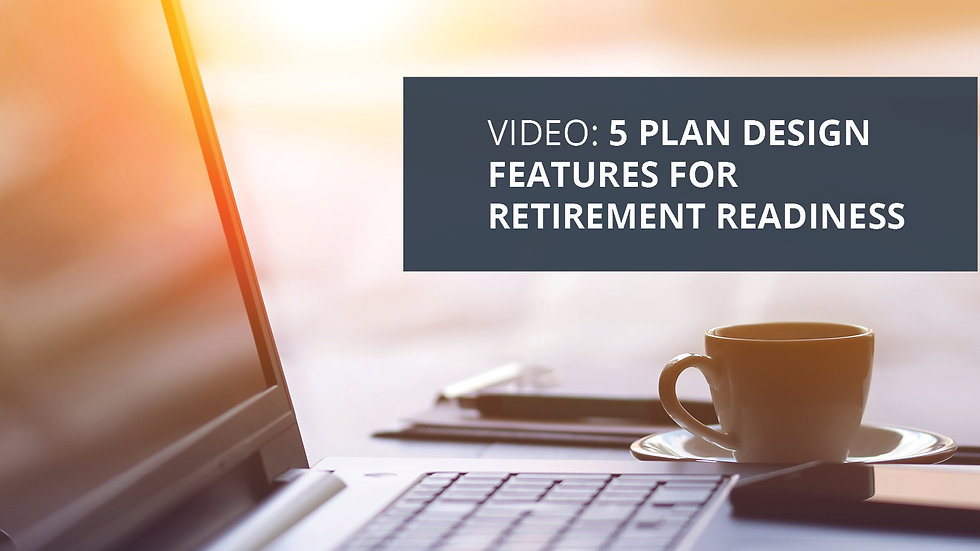 5 Plan Design Features for Retirement Readiness