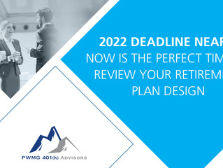 2022 Deadline Nears: Now is the Perfect Time to Review Your Retirement Plan Design