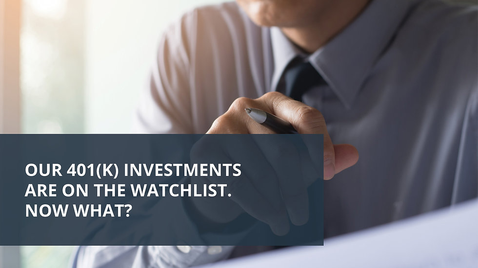 Our 401(k) Investments are on the Watchlist Now What?