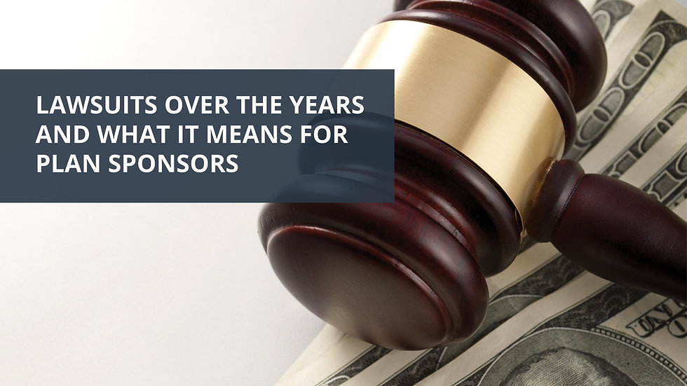 Lawsuits Over the Years and What it Means for Plan Sponsors