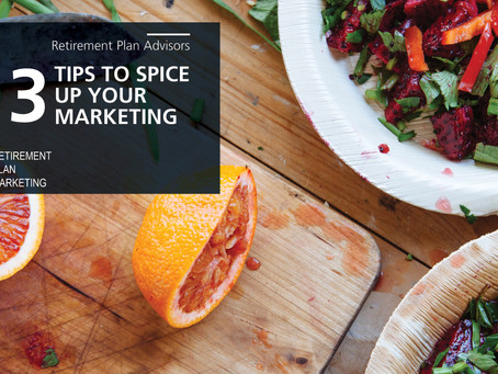 3 Tips for Retirement Plan Advisors to Spice Up Your Marketing