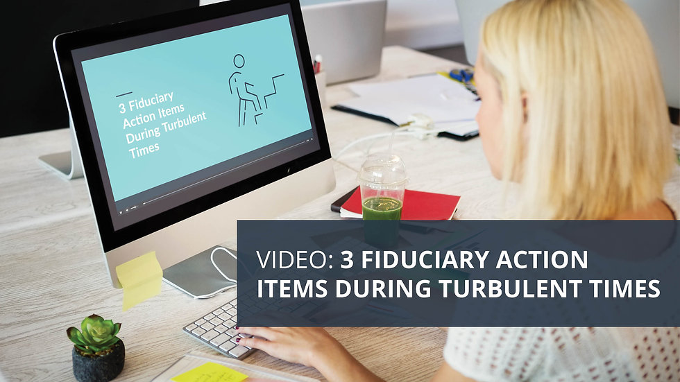 3 Fiduciary Action Items During Turbulent Times