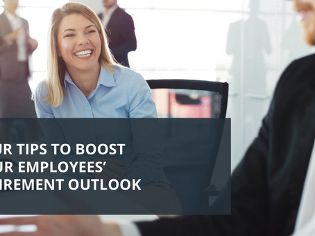 Blog Article: 4 Tips to Boost Your Employees' Retirement Outlook