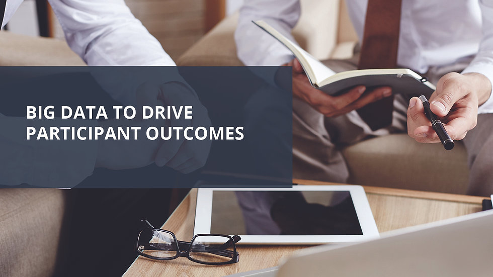 Big Data to Drive Participant Outcomes