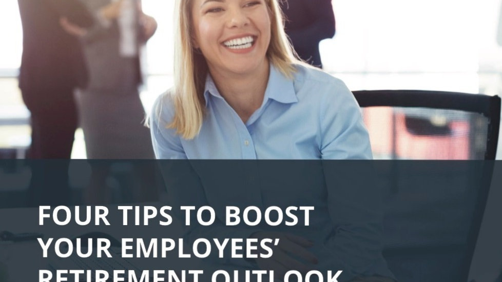 4 Tips to Boost Your Employees Retirement Outlook